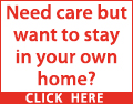 Need care but want to stay in your own home?