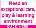Need an exceptional care, play and learning environment